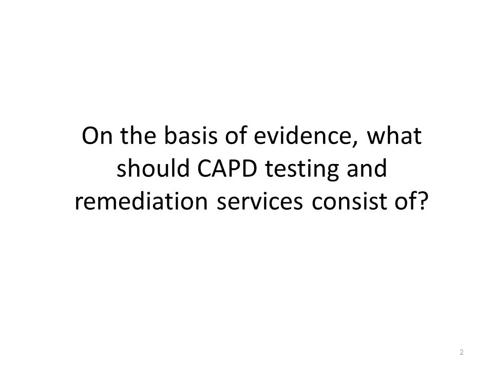 On the basis of evidence, what should CAPD testing and remediation services consist of