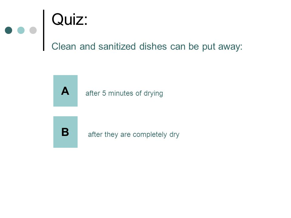 Quiz: Clean and sanitized dishes can be put away: