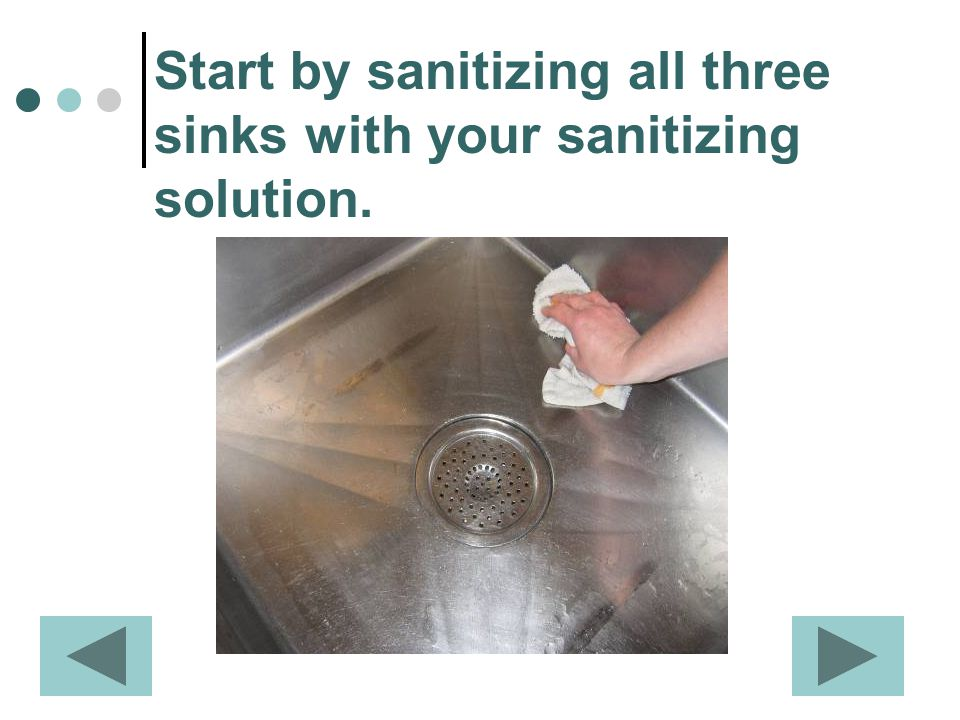 Start by sanitizing all three sinks with your sanitizing solution.
