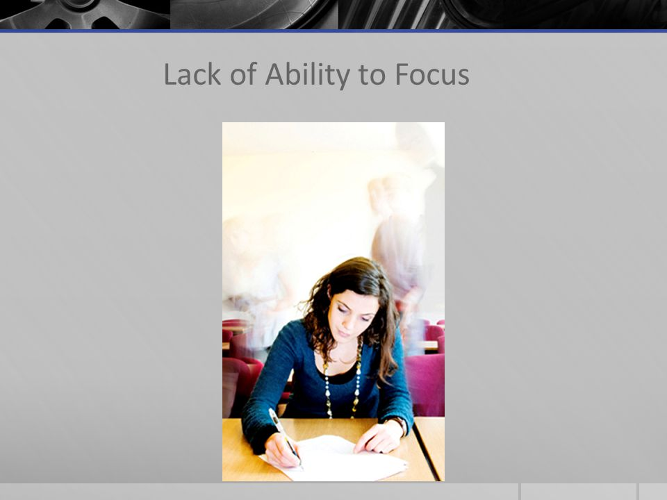 Lack of Ability to Focus