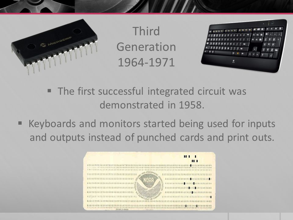 The first successful integrated circuit was demonstrated in 1958.