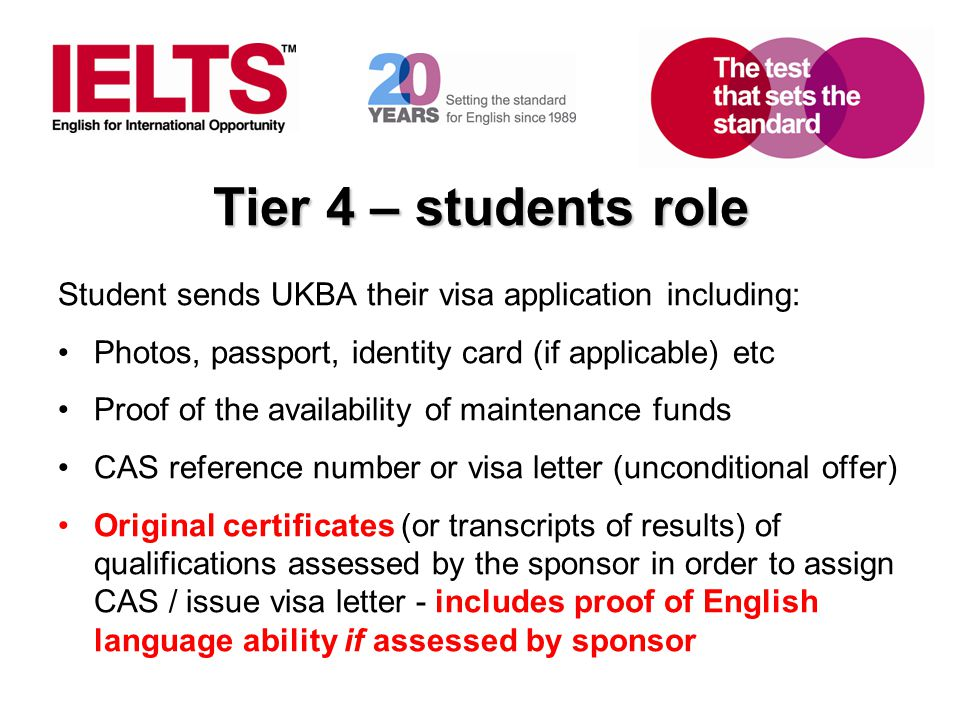 Tier 4 – students role Student sends UKBA their visa application including: Photos, passport, identity card (if applicable) etc.