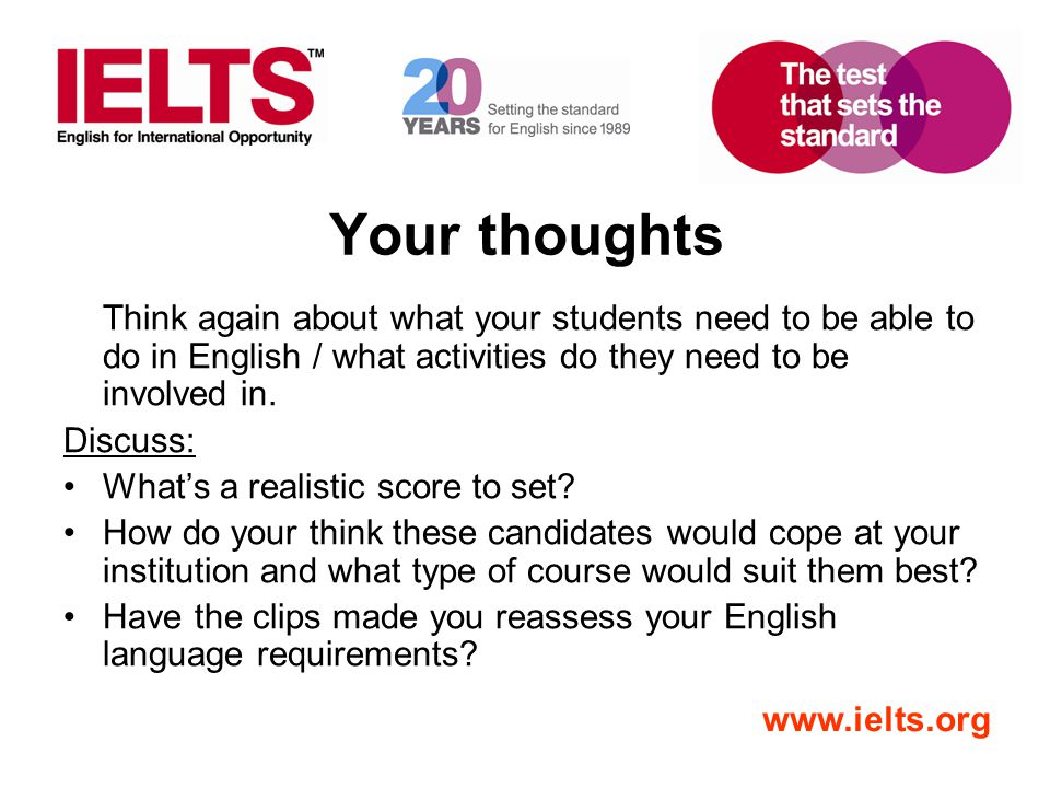 Your thoughts Think again about what your students need to be able to do in English / what activities do they need to be involved in.