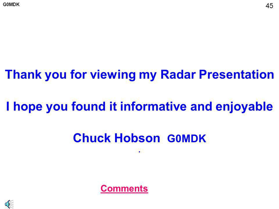 Thank you for viewing my Radar Presentation I hope you found it informative and enjoyable Chuck Hobson G0MDK .