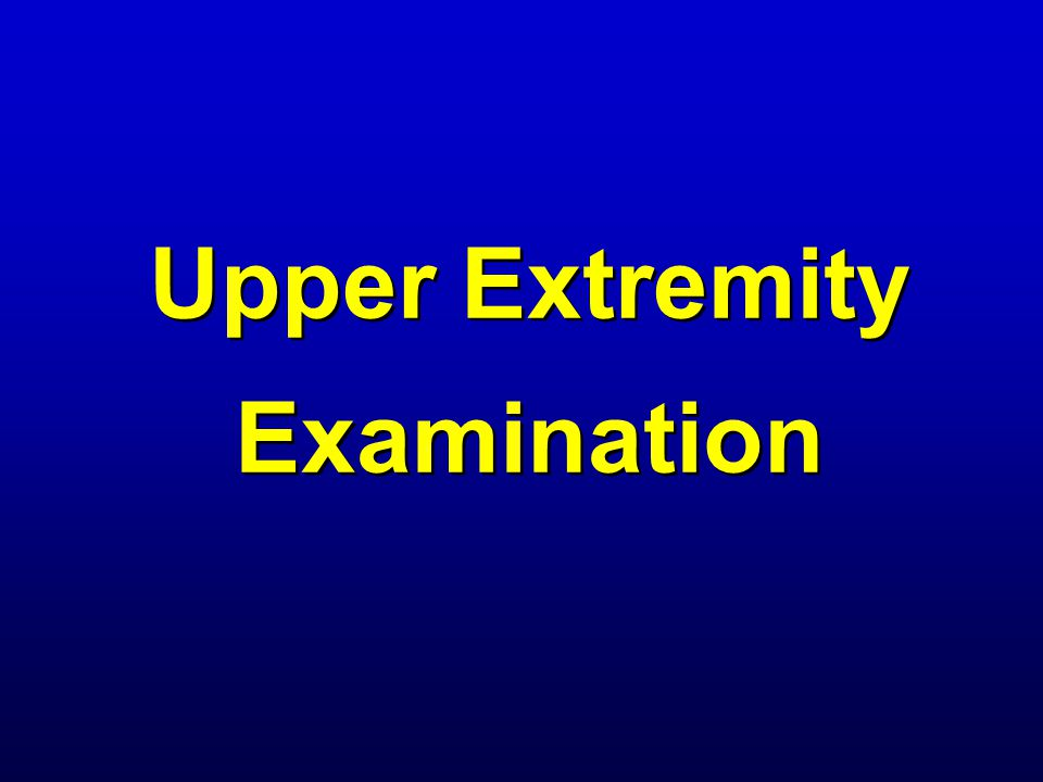 Upper Extremity Examination