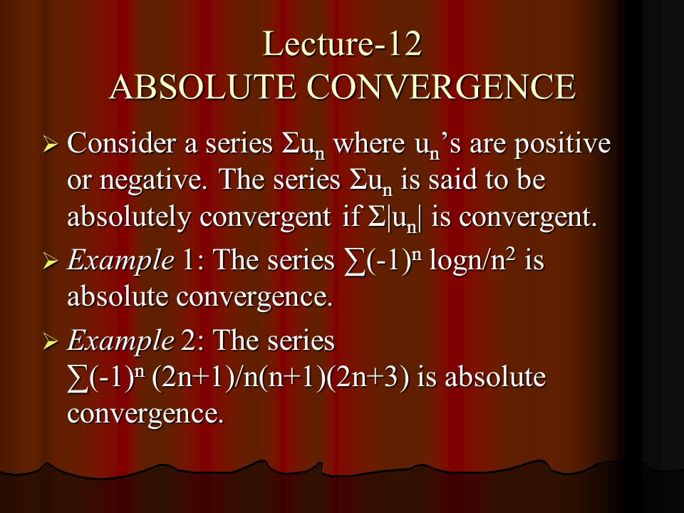 Lecture-12 ABSOLUTE CONVERGENCE