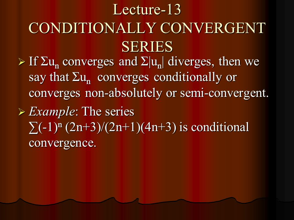 Lecture-13 CONDITIONALLY CONVERGENT SERIES