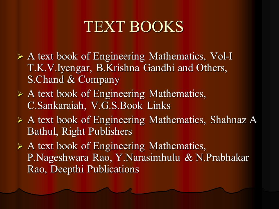 TEXT BOOKS A text book of Engineering Mathematics, Vol-I T.K.V.Iyengar, B.Krishna Gandhi and Others, S.Chand & Company.