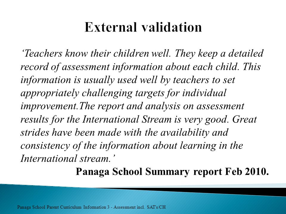 External validation 'Teachers know their children well. They keep a detailed. record of assessment information about each child. This.