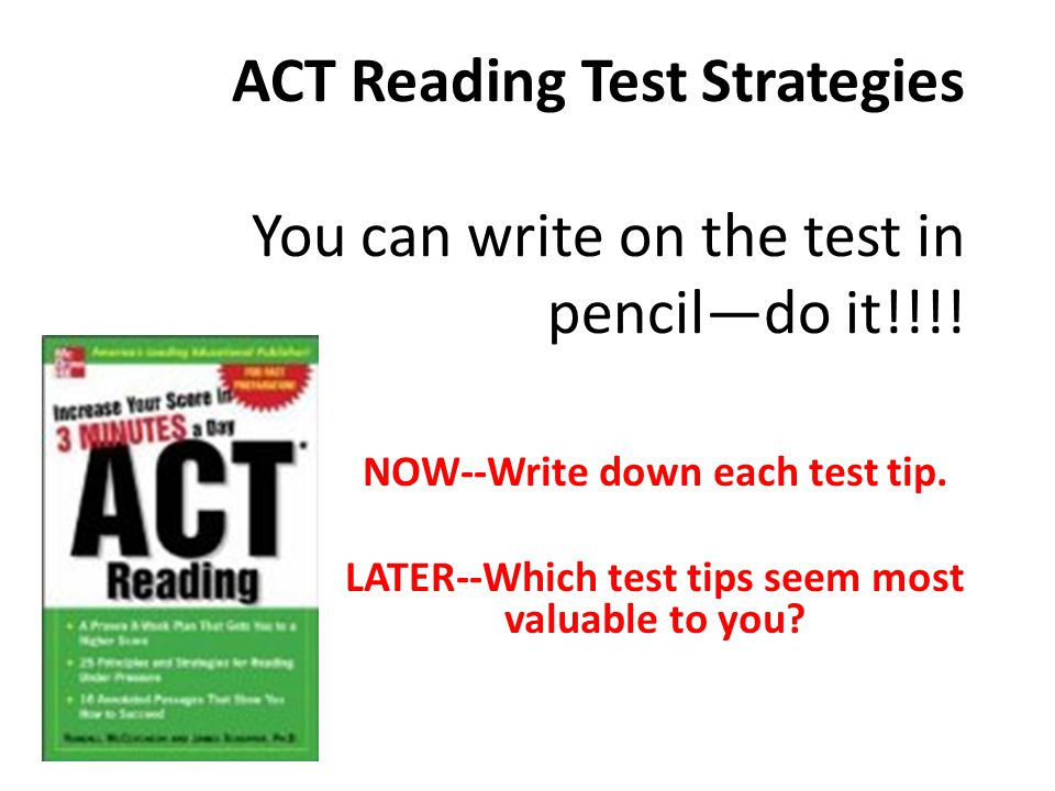ACT Reading Test Strategies You can write on the test in pencil—do it!!!!