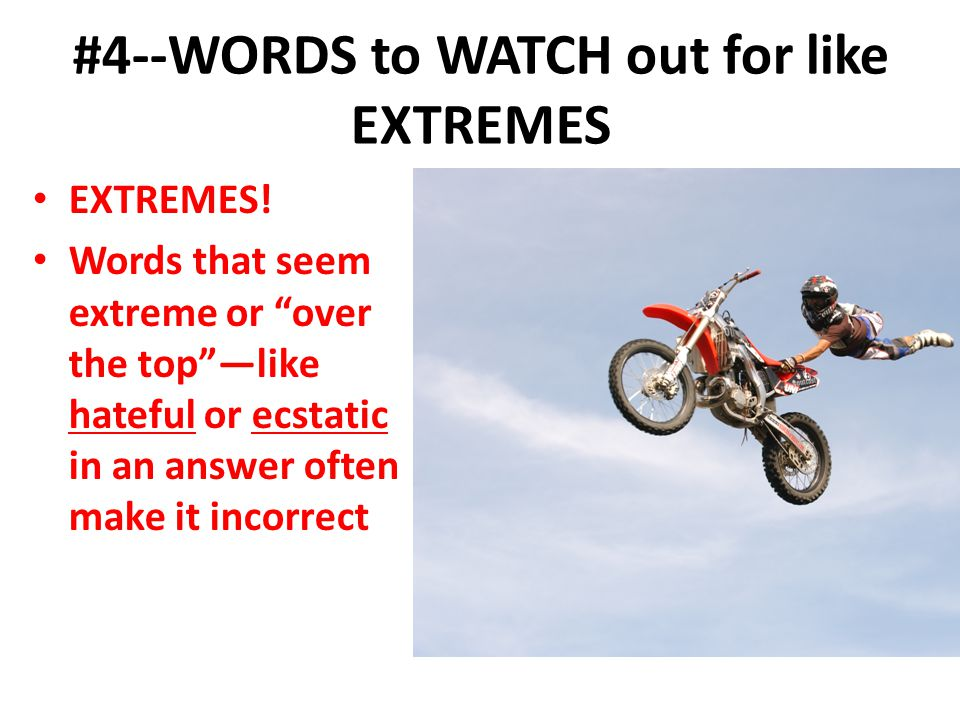 #4--WORDS to WATCH out for like EXTREMES
