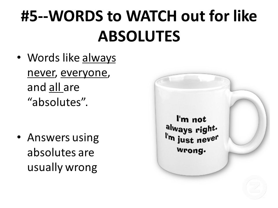 #5--WORDS to WATCH out for like ABSOLUTES