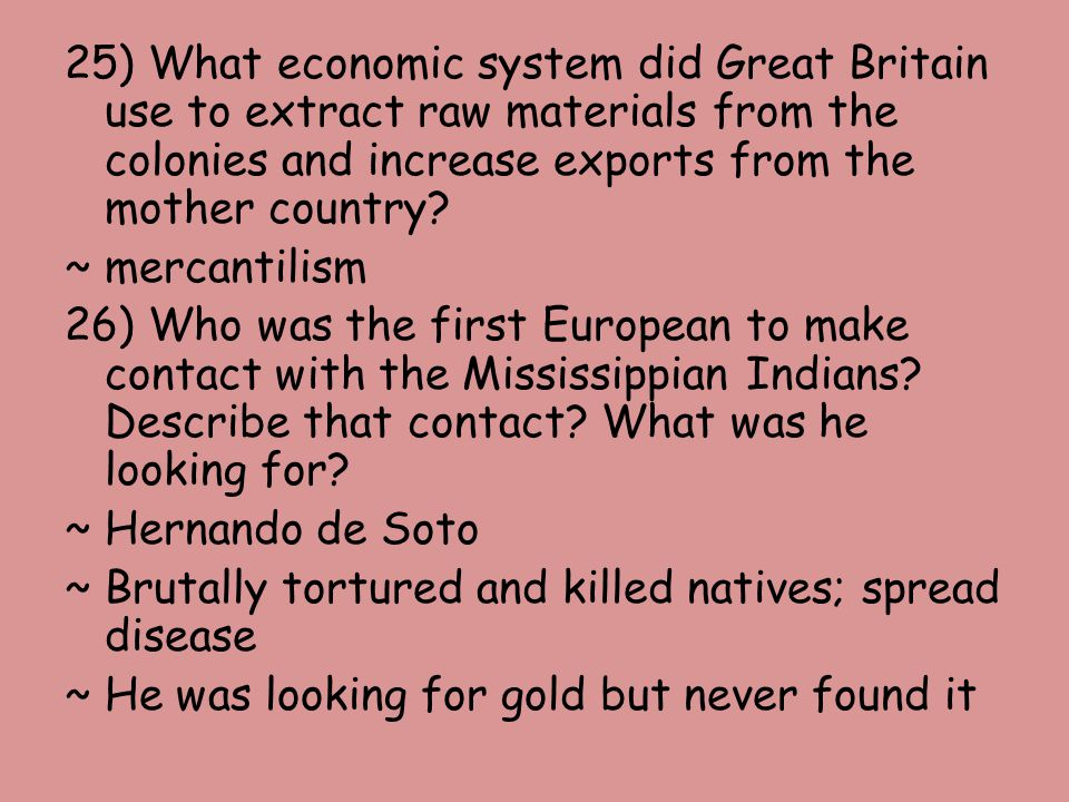 25) What economic system did Great Britain use to extract raw materials from the colonies and increase exports from the mother country.