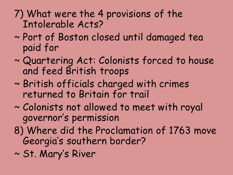 7) What were the 4 provisions of the Intolerable Acts