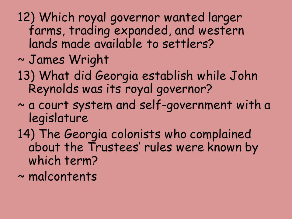 12) Which royal governor wanted larger farms, trading expanded, and western lands made available to settlers.