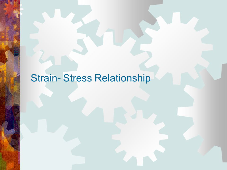 Strain- Stress Relationship