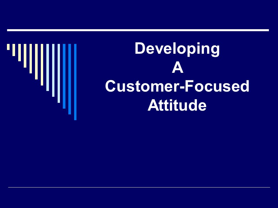 Developing A Customer-Focused Attitude
