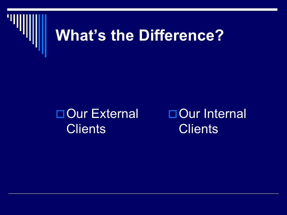 What's the Difference Our External Clients Our Internal Clients