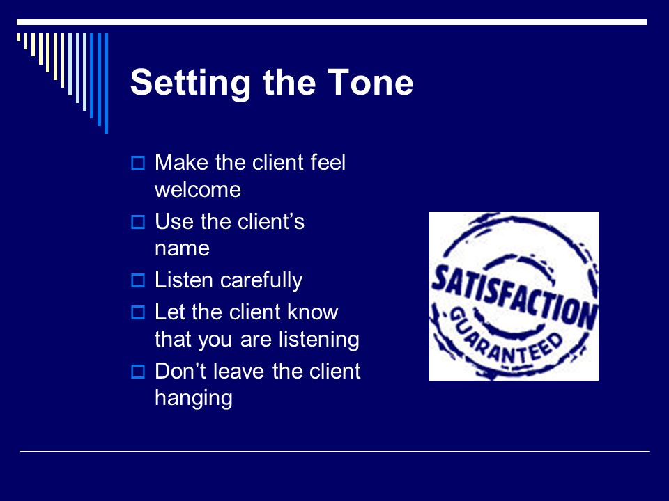 Setting the Tone Make the client feel welcome Use the client's name