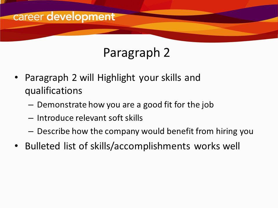 Paragraph 2 Paragraph 2 will Highlight your skills and qualifications