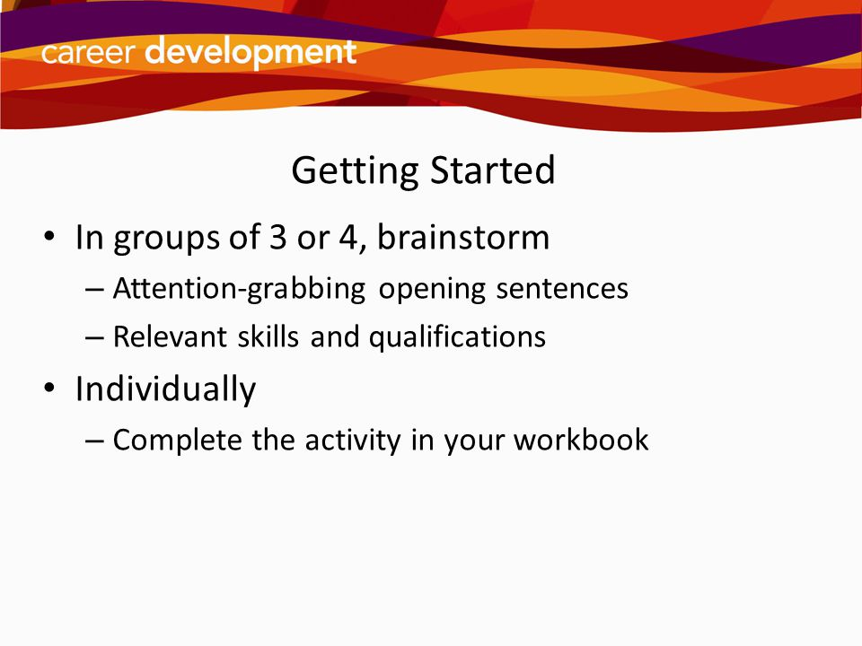 Getting Started In groups of 3 or 4, brainstorm Individually
