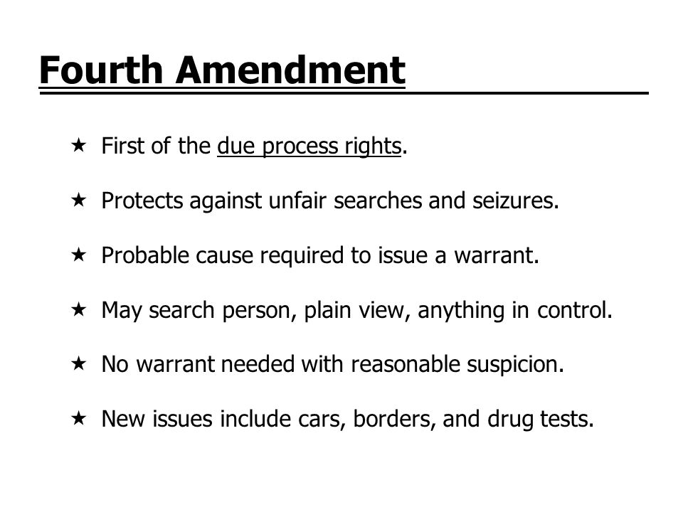 Fourth Amendment First of the due process rights.