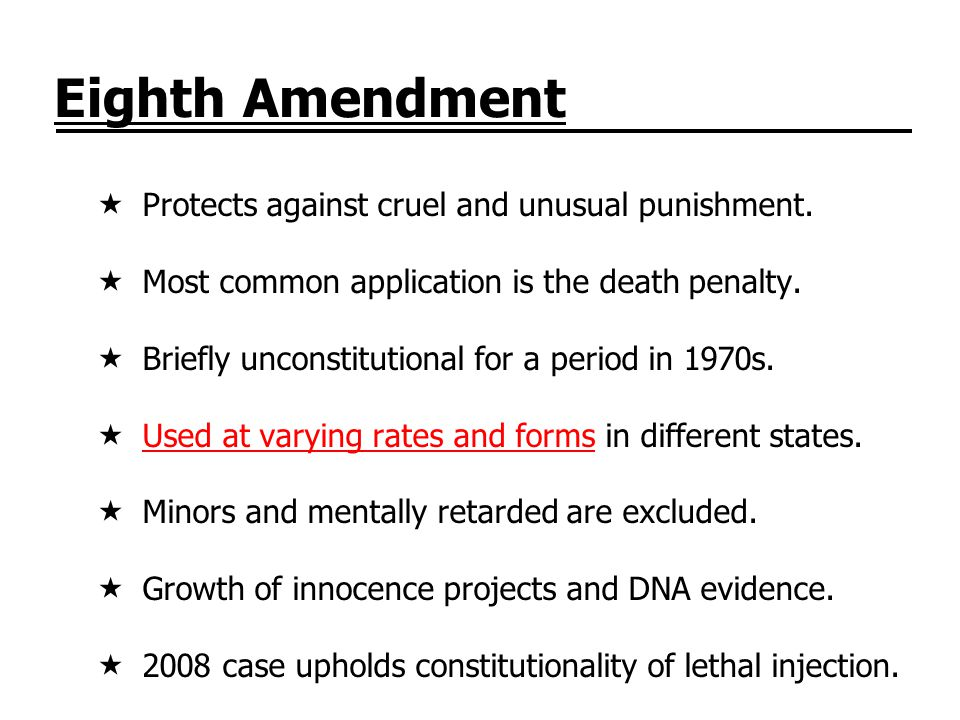 Eighth Amendment Protects against cruel and unusual punishment.