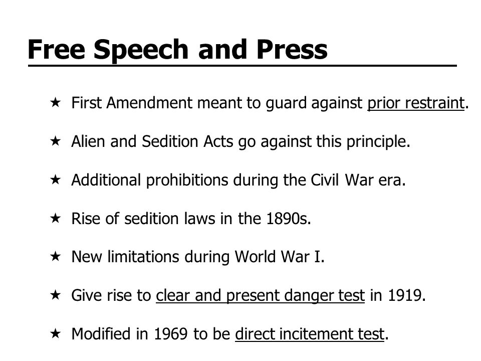 Free Speech and Press First Amendment meant to guard against prior restraint. Alien and Sedition Acts go against this principle.