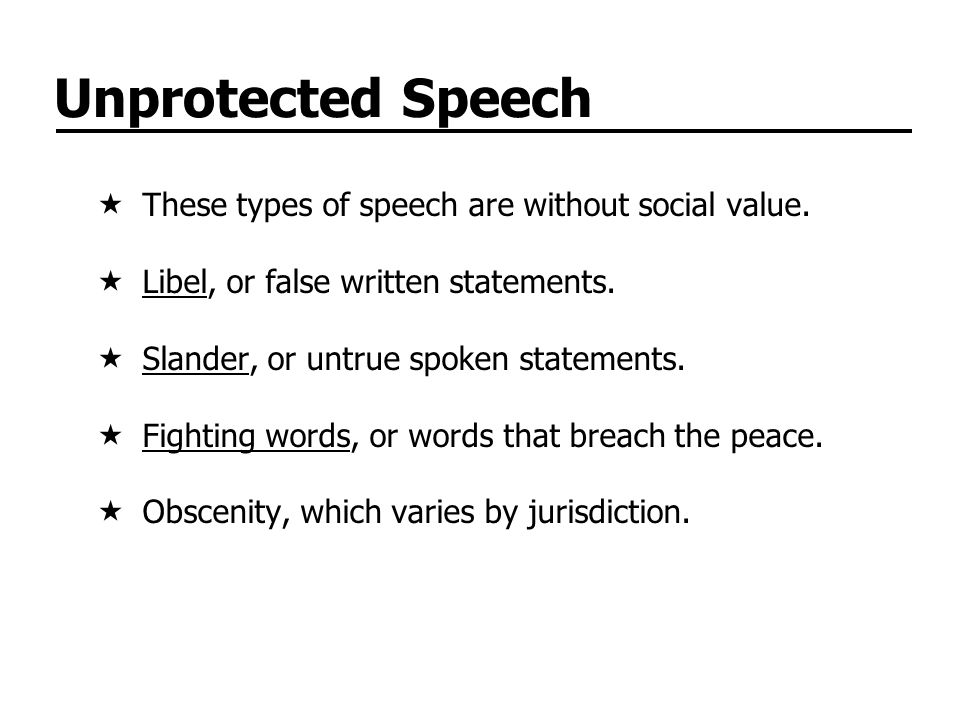 Unprotected Speech These types of speech are without social value.