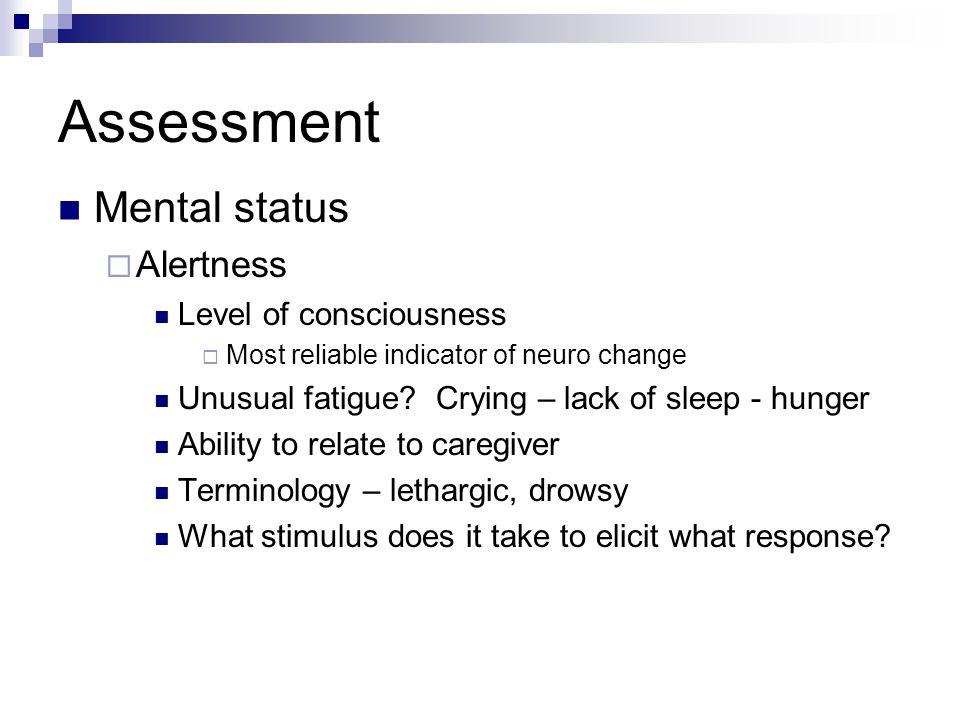 Assessment Mental status Alertness Level of consciousness