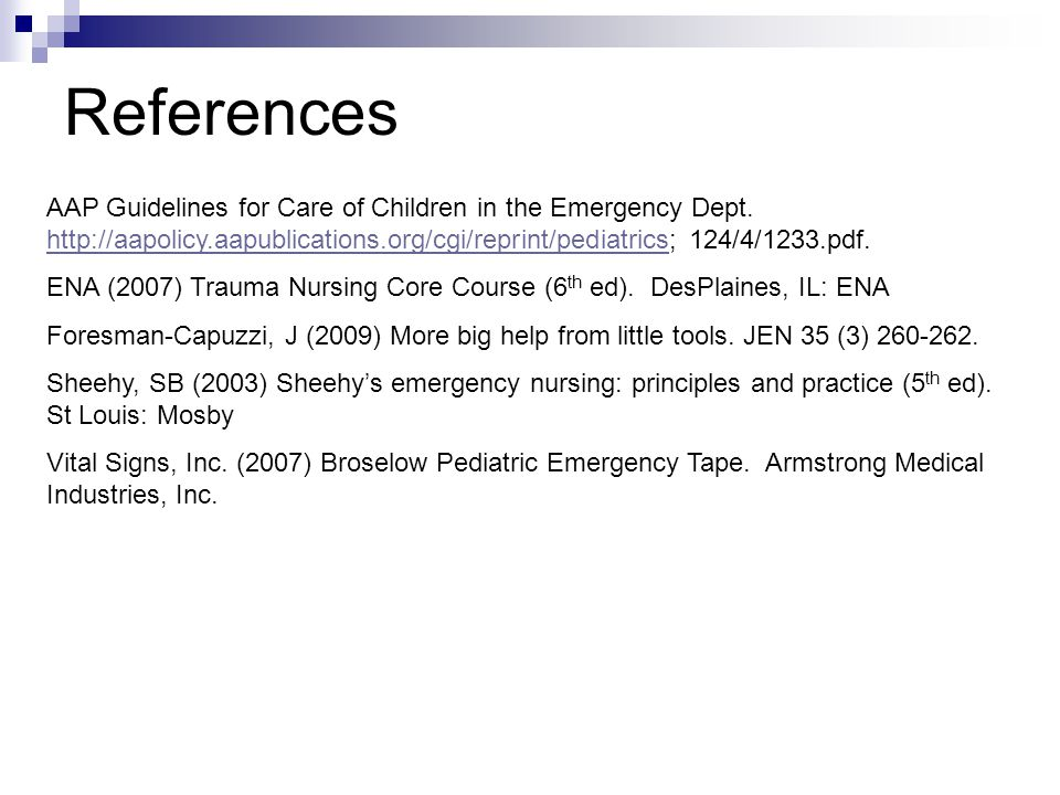 References AAP Guidelines for Care of Children in the Emergency Dept. http://aapolicy.aapublications.org/cgi/reprint/pediatrics; 124/4/1233.pdf.