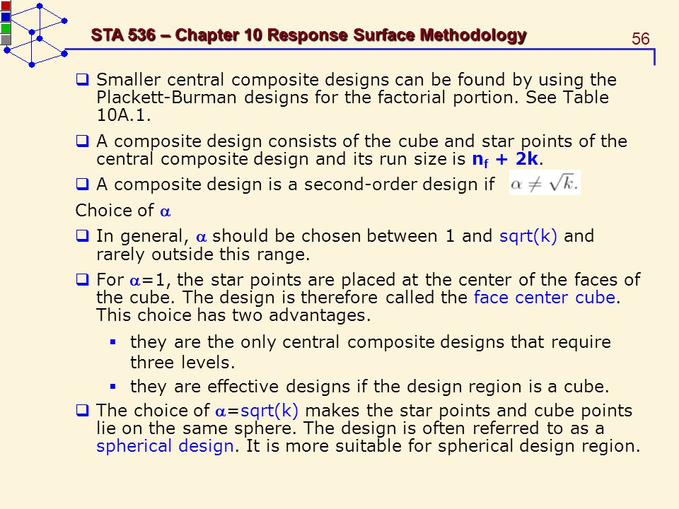 Smaller central composite designs can be found by using the Plackett-Burman designs for the factorial portion. See Table 10A.1.