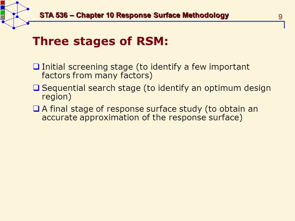 Three stages of RSM: Initial screening stage (to identify a few important factors from many factors)