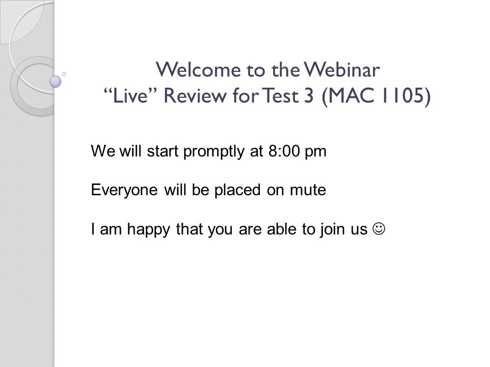 Welcome to the Webinar Live Review for Test 3 (MAC 1105)