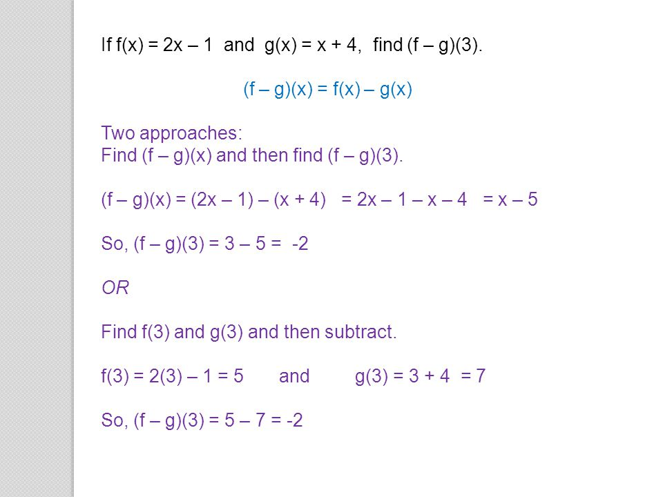If f(x) = 2x – 1 and g(x) = x + 4, find (f – g)(3).
