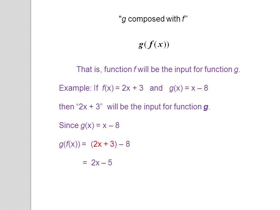 Example: If f(x) = 2x + 3 and g(x) = x – 8