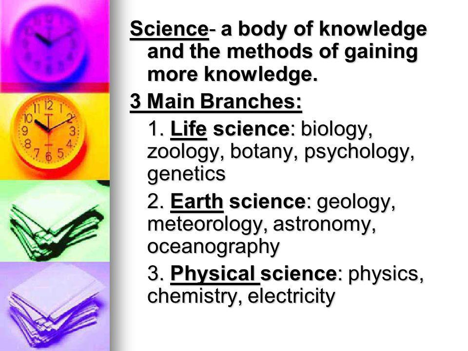 Science- a body of knowledge and the methods of gaining more knowledge.