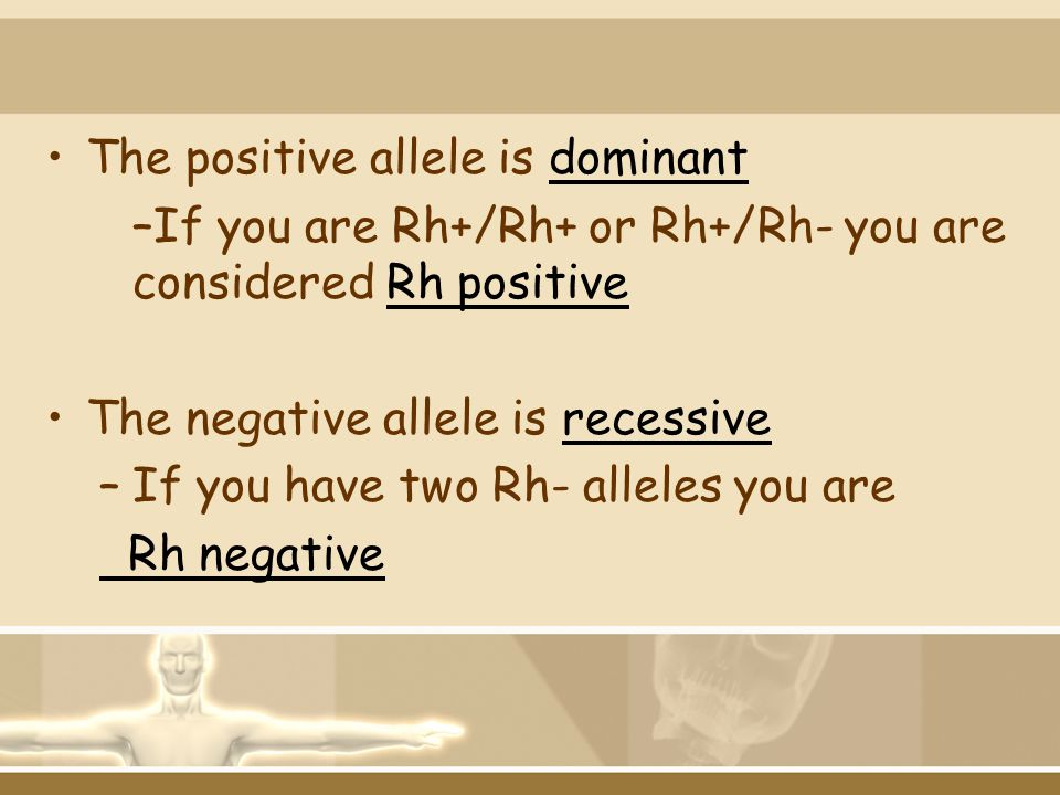 The positive allele is dominant