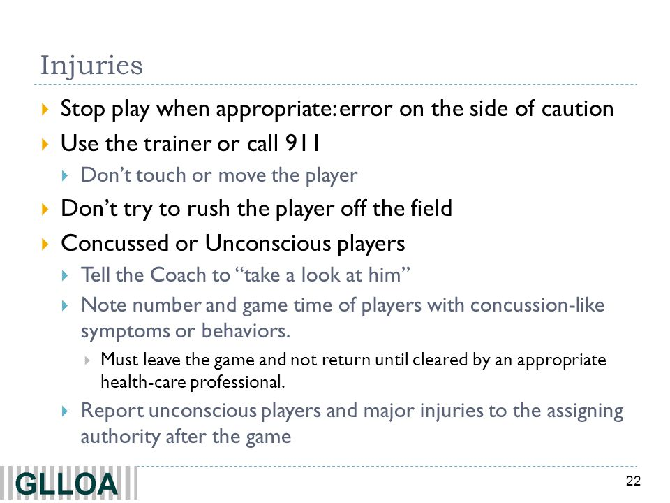Injuries Stop play when appropriate: error on the side of caution