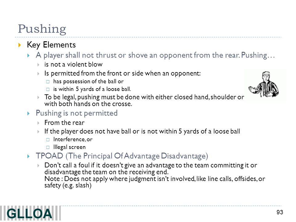 Pushing Key Elements. A player shall not thrust or shove an opponent from the rear. Pushing… is not a violent blow.
