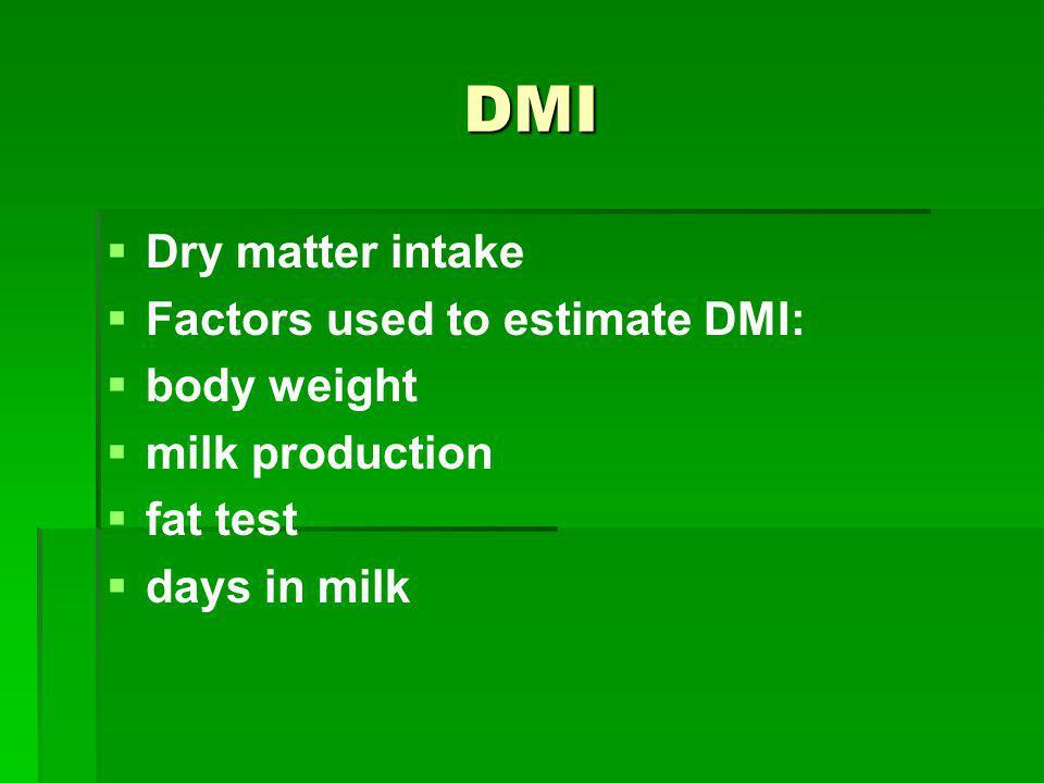 DMI Dry matter intake Factors used to estimate DMI: body weight