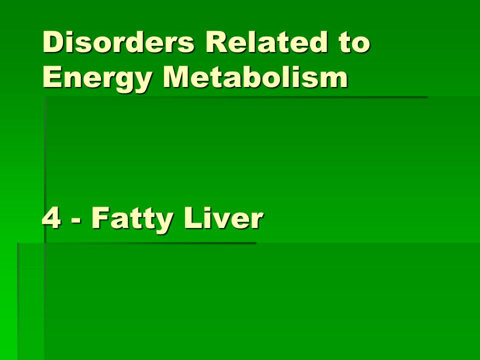 Disorders Related to Energy Metabolism 4 - Fatty Liver