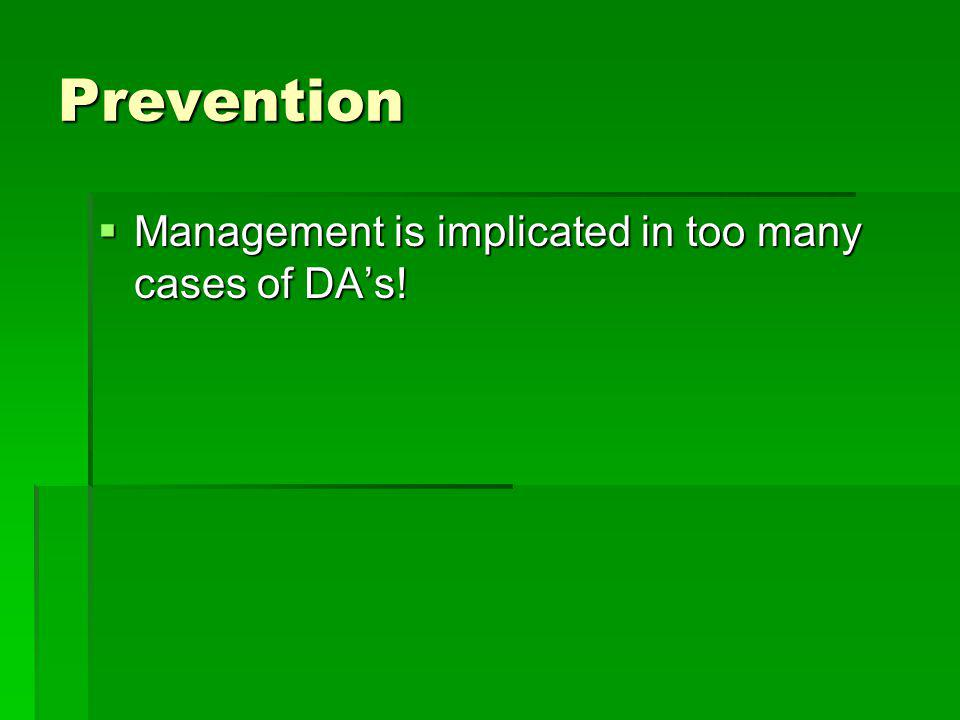 Prevention Management is implicated in too many cases of DA's!
