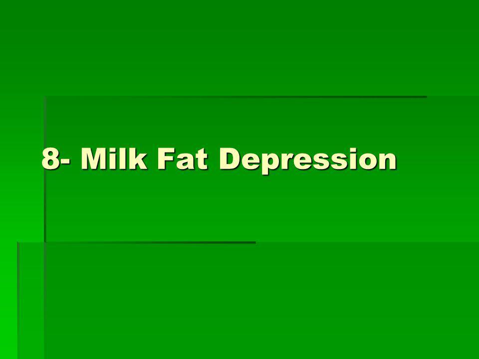 8- Milk Fat Depression