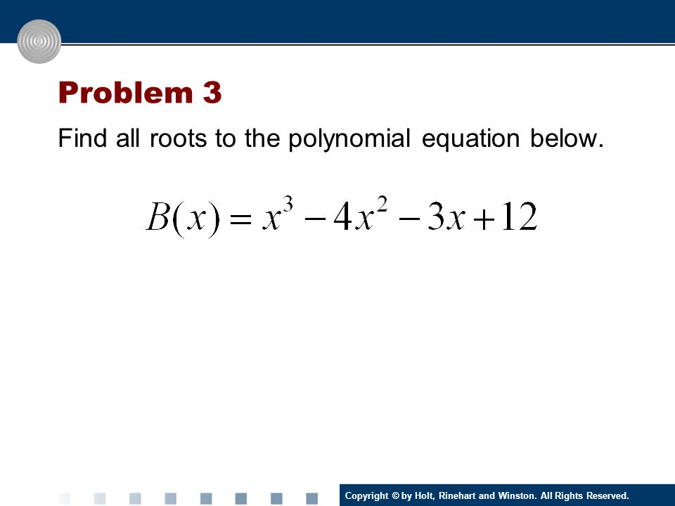 Problem 3 Find all roots to the polynomial equation below.