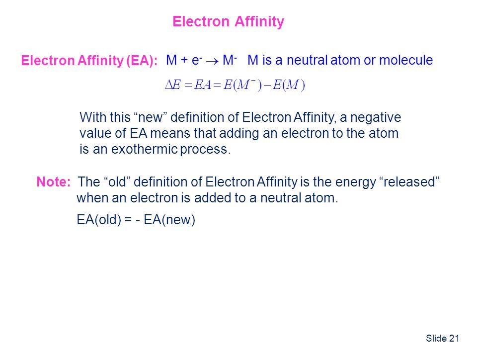 Electron Affinity Electron Affinity (EA):
