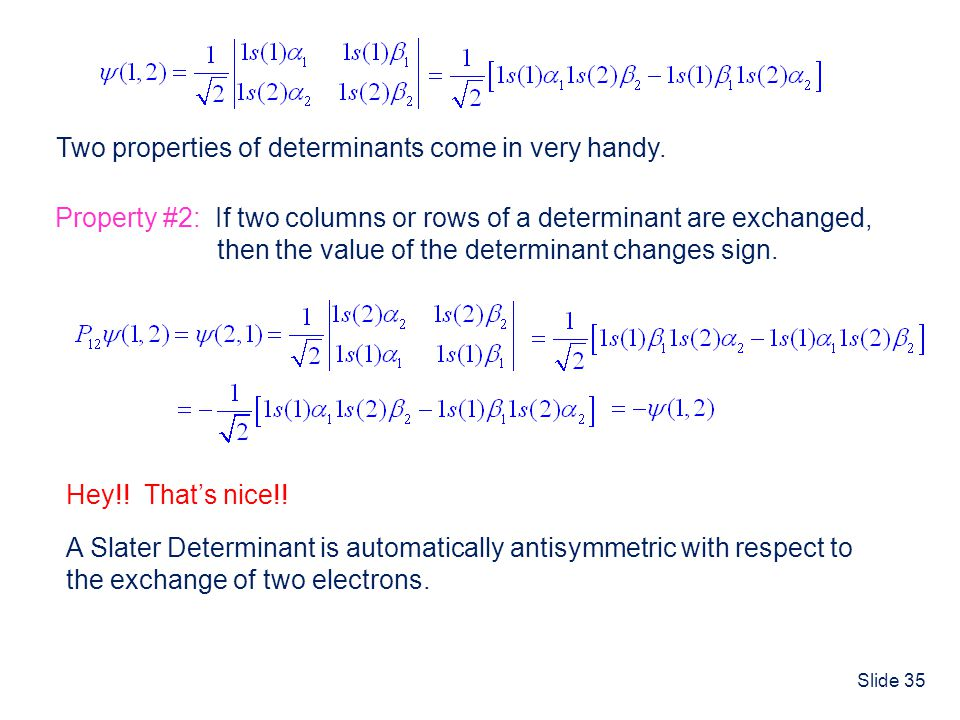 Two properties of determinants come in very handy.