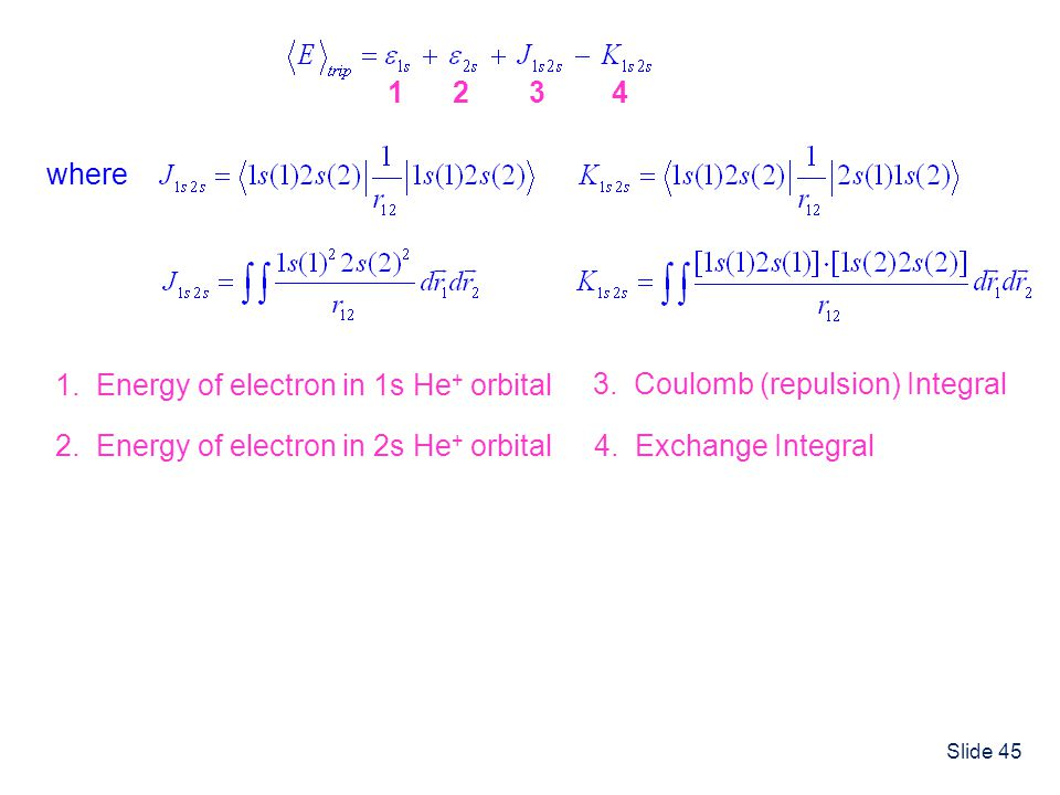 1 1. Energy of electron in 1s He+ orbital Energy of electron in 2s He+ orbital Coulomb (repulsion) Integral.