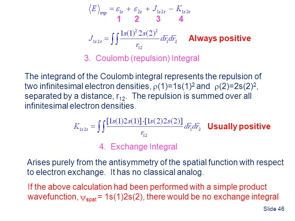 The integrand of the Coulomb integral represents the repulsion of. two infinitesimal electron densities, (1)=1s(1)2 and (2)=2s(2)2,
