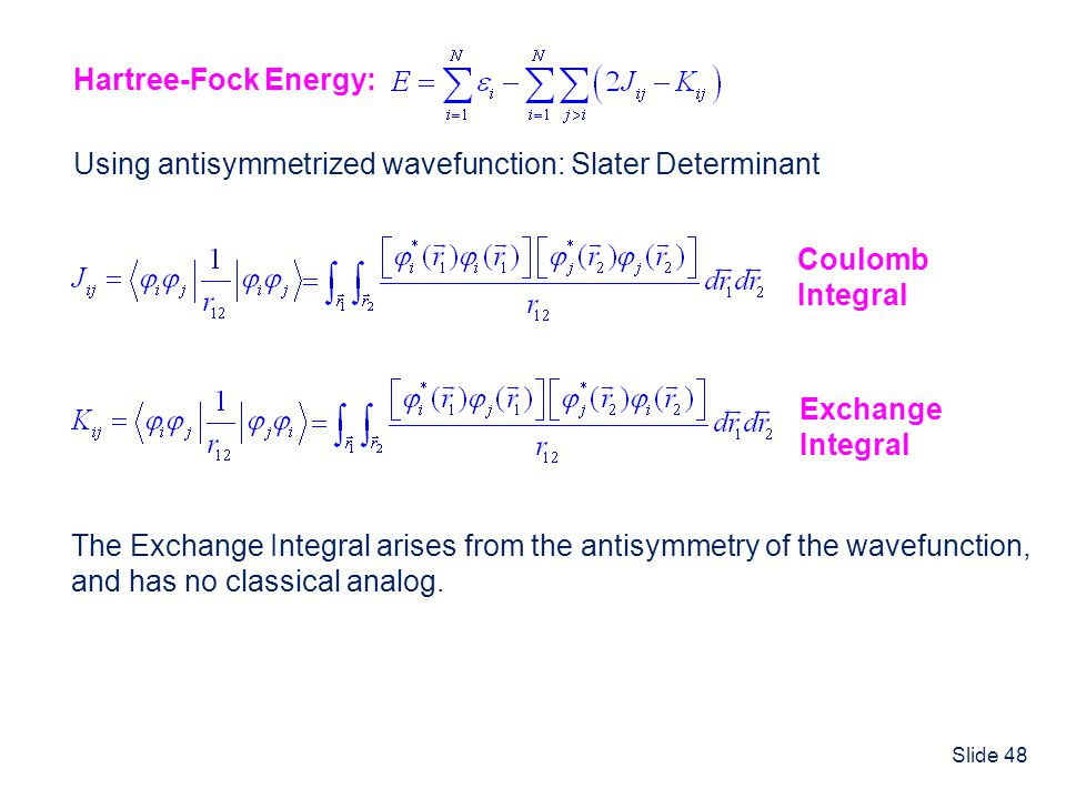 Hartree-Fock Energy: Using antisymmetrized wavefunction: Slater Determinant. Coulomb. Integral. Exchange.